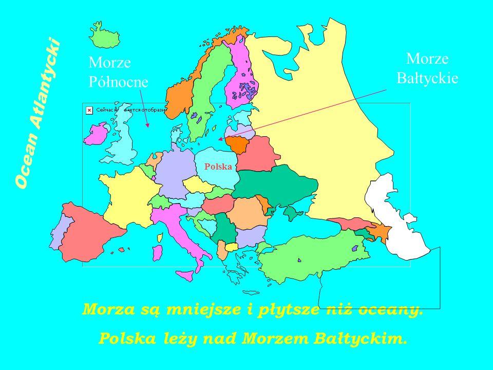 Morze Bałtyckie Morza są mniejsze i płytsze niż oceany. Polska leży nad Morzem Bałtyckim. Ocean Atlantycki Morze Północne Polska