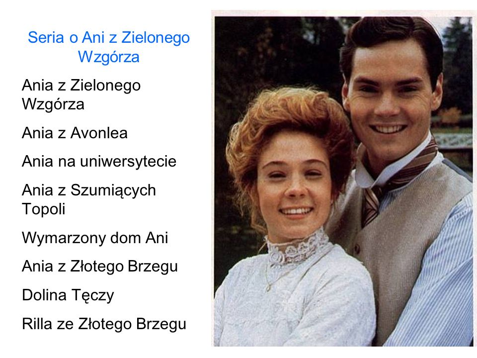 Seria o Ani z Zielonego Wzgórza Ania z Zielonego Wzgórza Ania z Avonlea Ania na uniwersytecie Ania z Szumiących Topoli Wymarzony dom Ani Ania z Złotego Brzegu Dolina Tęczy Rilla ze Złotego Brzegu