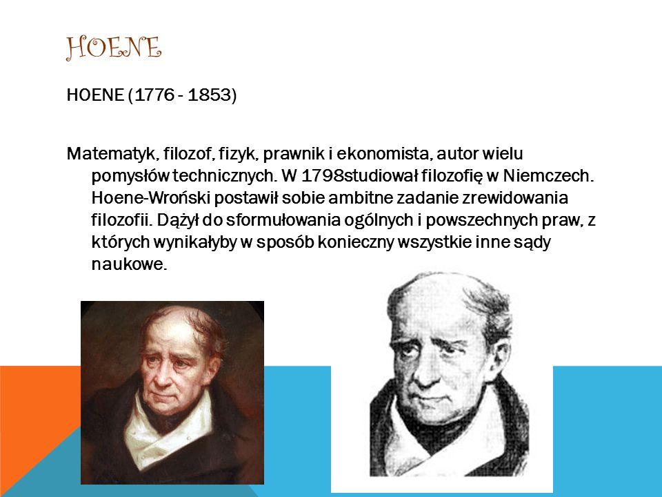 HOENE HOENE (1776 - 1853) Matematyk, filozof, fizyk, prawnik i ekonomista, autor wielu pomysłów technicznych. W 1798studiował filozofię w Niemczech. H