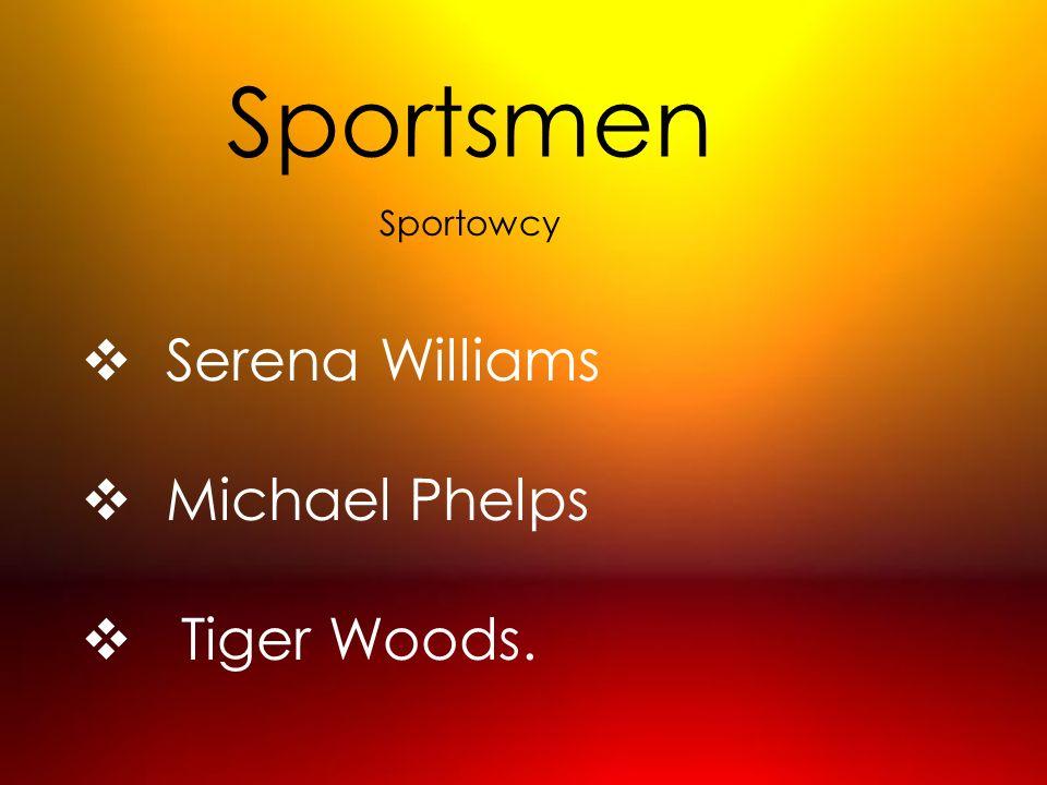 Sportsmen Serena Williams Michael Phelps Tiger Woods. Sportowcy