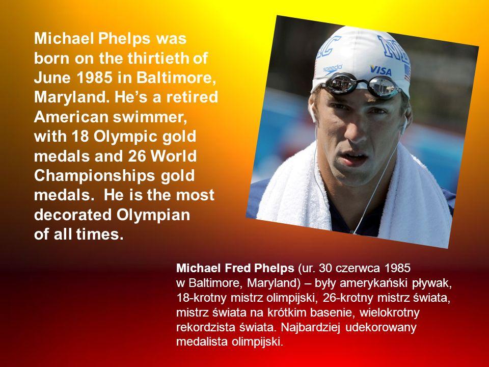 Michael Fred Phelps (ur. 30 czerwca 1985 w Baltimore, Maryland) – były amerykański pływak, 18-krotny mistrz olimpijski, 26-krotny mistrz świata, mistr