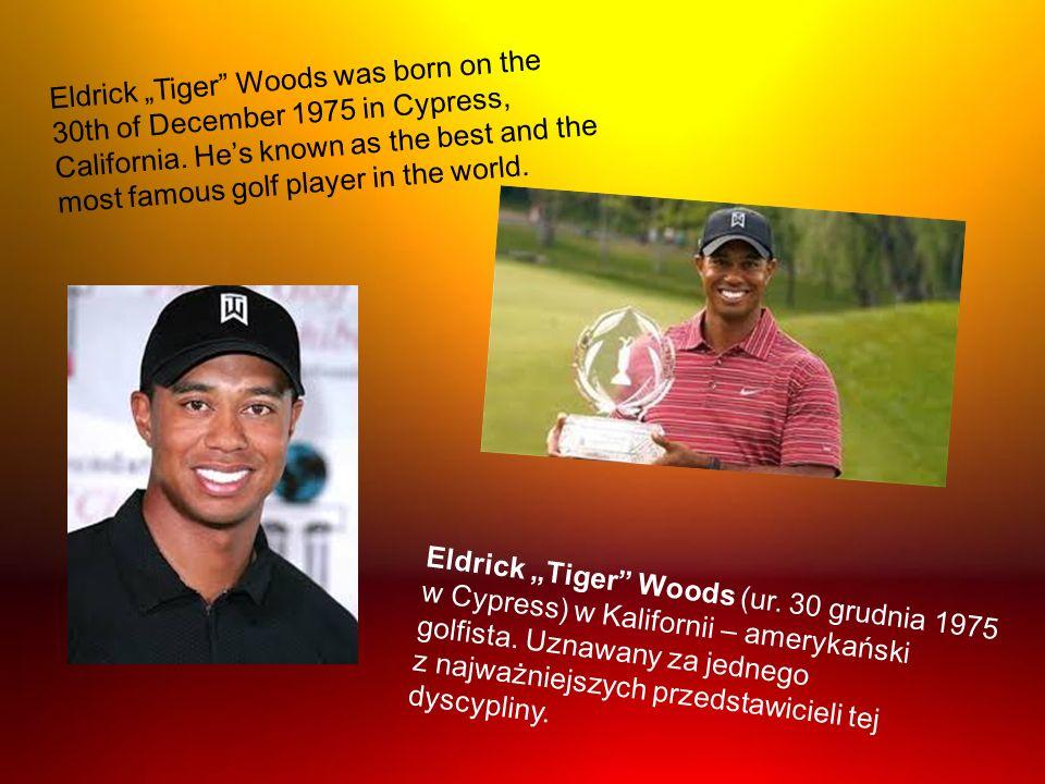 Eldrick Tiger Woods (ur. 30 grudnia 1975 w Cypress) w Kalifornii – amerykański golfista. Uznawany za jednego z najważniejszych przedstawicieli tej dys