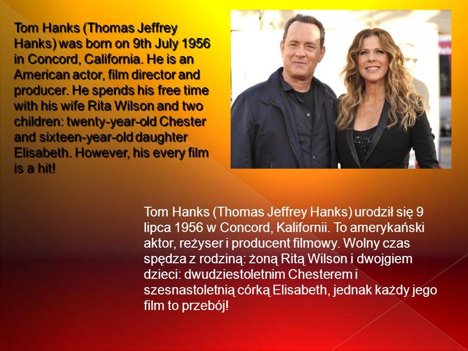 Tom Hanks (Thomas Jeffrey Hanks) urodził się 9 lipca 1956 w Concord, Kalifornii. To amerykański aktor, reżyser i producent filmowy. Wolny czas spędza