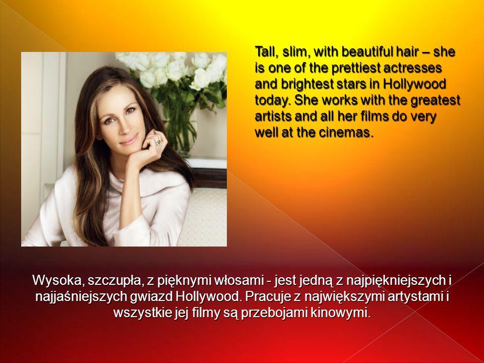 Wysoka, szczupła, z pięknymi włosami - jest jedną z najpiękniejszych i najjaśniejszych gwiazd Hollywood. Pracuje z największymi artystami i wszystkie