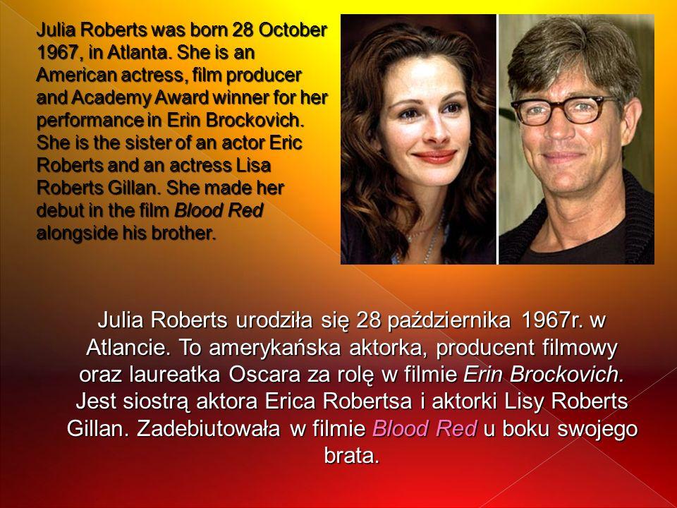 Julia Roberts urodziła się 28 października 1967r. w Atlancie. To amerykańska aktorka, producent filmowy oraz laureatka Oscara za rolę w filmie Erin Br