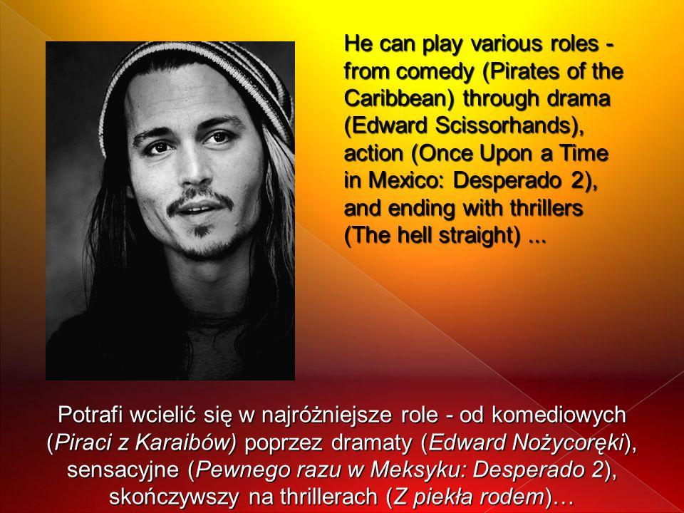 Potrafi wcielić się w najróżniejsze role - od komediowych (Piraci z Karaibów) poprzez dramaty (Edward Nożycoręki), sensacyjne (Pewnego razu w Meksyku: