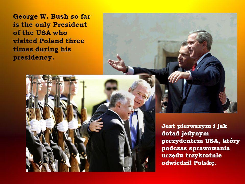 Jest pierwszym i jak dotąd jedynym prezydentem USA, który podczas sprawowania urzędu trzykrotnie odwiedził Polskę. George W. Bush so far is the only P