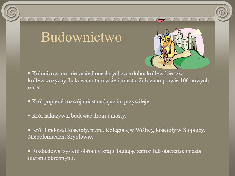 Zastał Polskę drewnianą, a zostawił murowaną Zamek w BędzinieZamek w Chęcinach Zamek w NiepołomicachZamek w Łęczycy