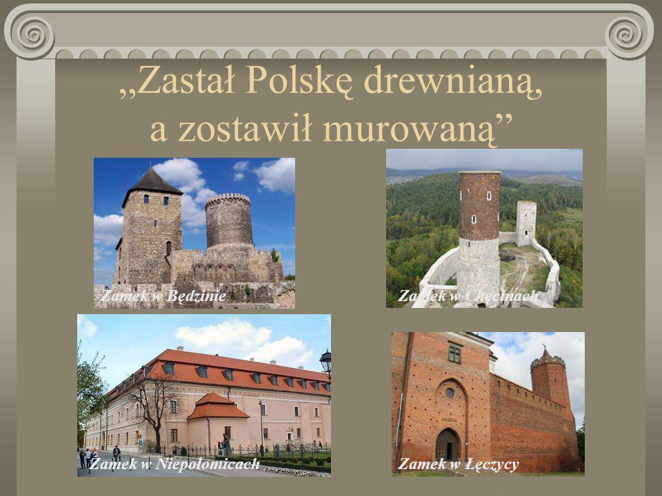 Prawodawstwo Uporządkował prawa.Spisano osobne statuty dla Małopolski i Wielkopolski.
