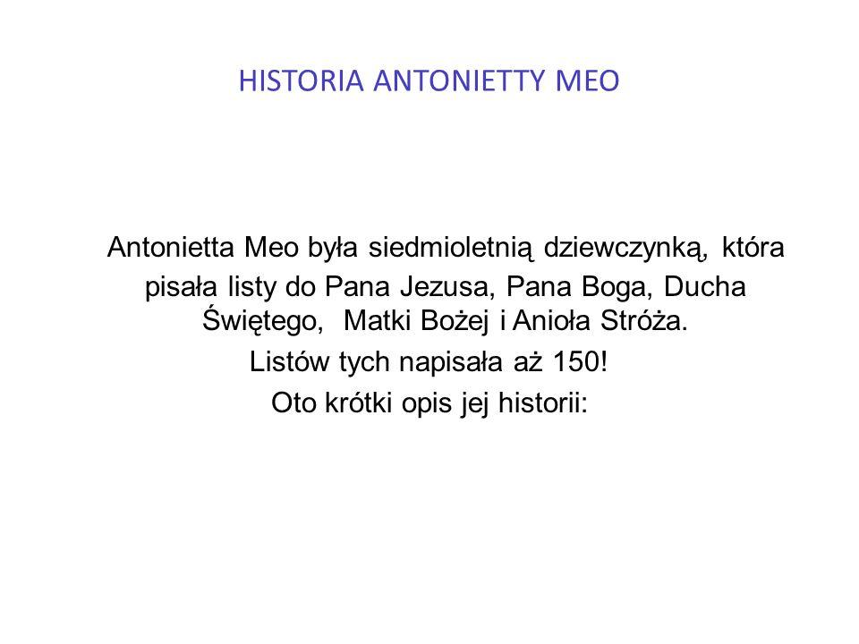HISTORIA ANTONIETTY MEO Antonietta Meo była siedmioletnią dziewczynką, która pisała listy do Pana Jezusa, Pana Boga, Ducha Świętego, Matki Bożej i Ani