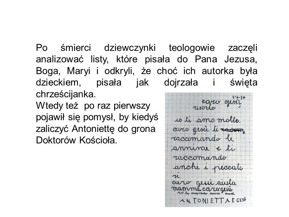 Po śmierci dziewczynki teologowie zaczęli analizować listy, które pisała do Pana Jezusa, Boga, Maryi i odkryli, że choć ich autorka była dzieckiem, pi
