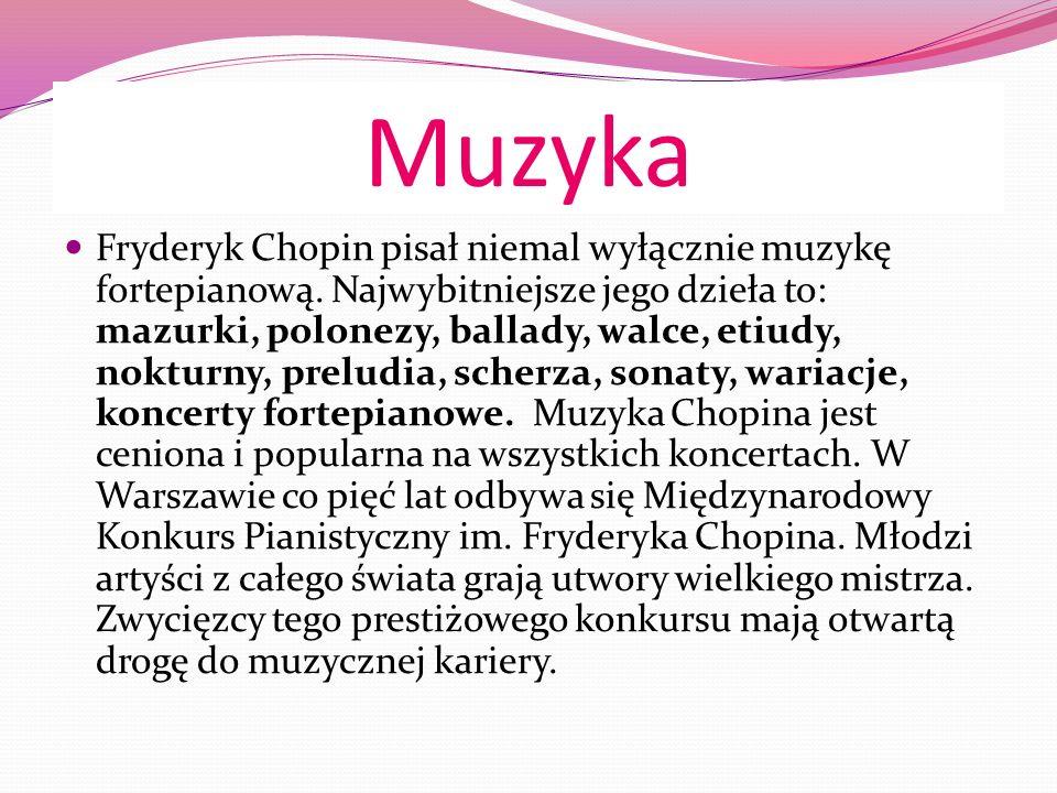 Muzyka Fryderyk Chopin pisał niemal wyłącznie muzykę fortepianową.