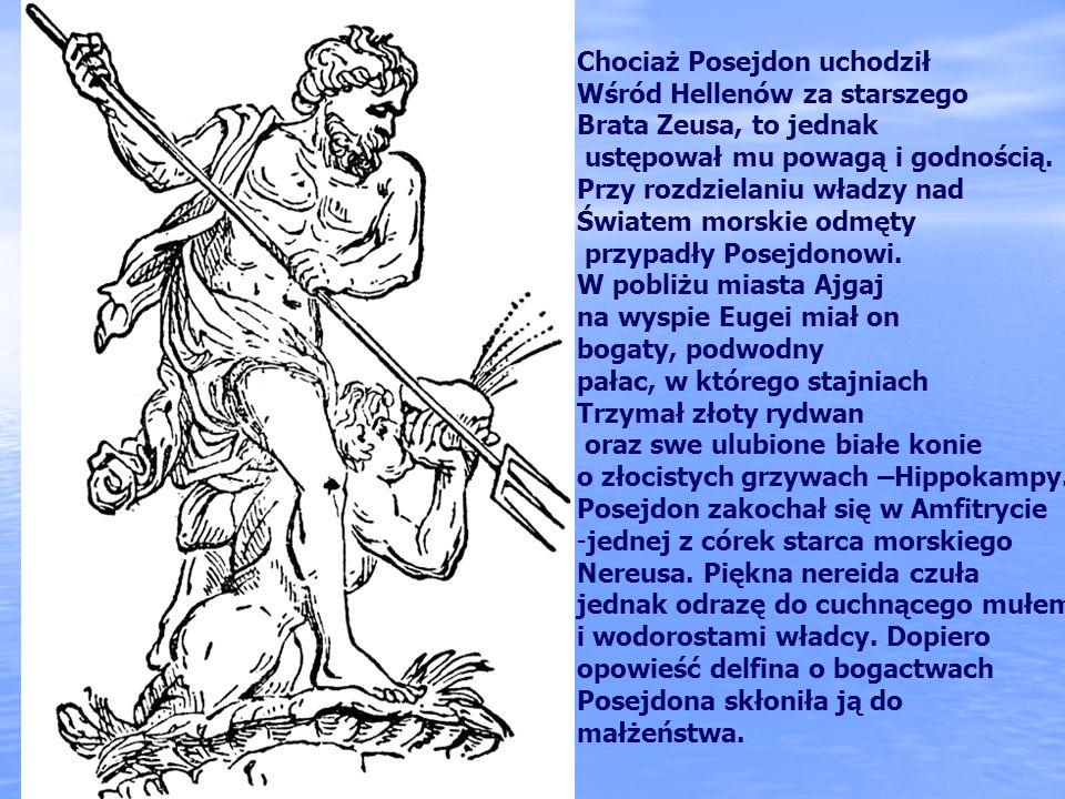 POSEJDON Syn Kronosa i Rei. Brat Zeusa, Hadesa, Demeter, Hestii i Hery. Mąż Amfitryty. Władca oceanów, jezior, portów i mórz. Opiekun żeglarzy, którzy