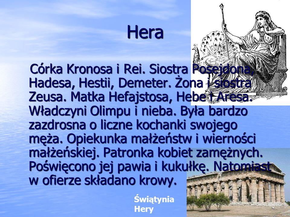 Demeter Córka Kronosa i Rei. Siostra Zeusa, Hadesa, Posejdona, Hery i Hestii. Nieszczęśliwa matka Persefony. Bogini roli, ziemi, pól uprawnych, urodza