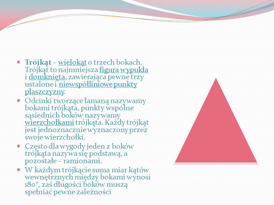 Trójkąt – wielokąt o trzech bokach. Trójkąt to najmniejsza figura wypukła i domknięta, zawierająca pewne trzy ustalone i niewspółliniowe punkty płaszc