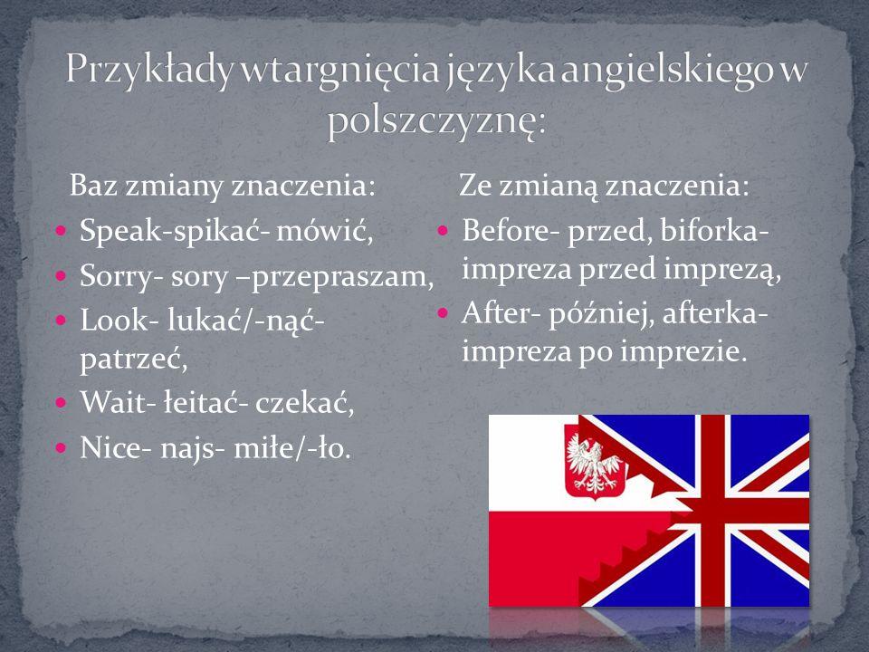 Polskie: Nwm- nie wiem Tb- tobie Cb- ciebie Zw- zaraz wracam Jj- już jestem Bk- beka- (śmieszne zdarzenie) Ok- okay- dobrze Sql- school ( w wymowie brzmi mniej więcej- skul)- szkoła Su- see you- do zobaczenia Brb –be right back- zaraz wracam Thx- thanks- dzięki Angielskie:
