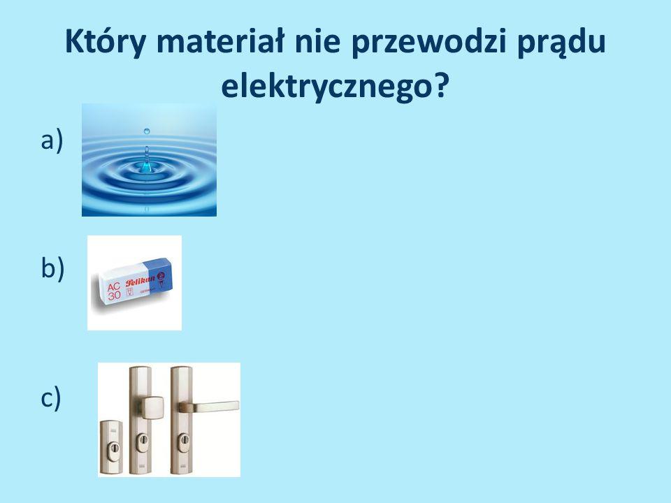 Który materiał nie przewodzi prądu elektrycznego? a) b) c)