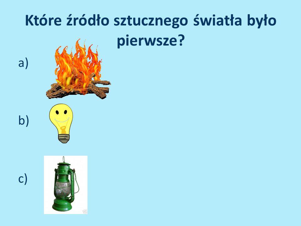 Które źródło sztucznego światła było pierwsze? a) b) c)