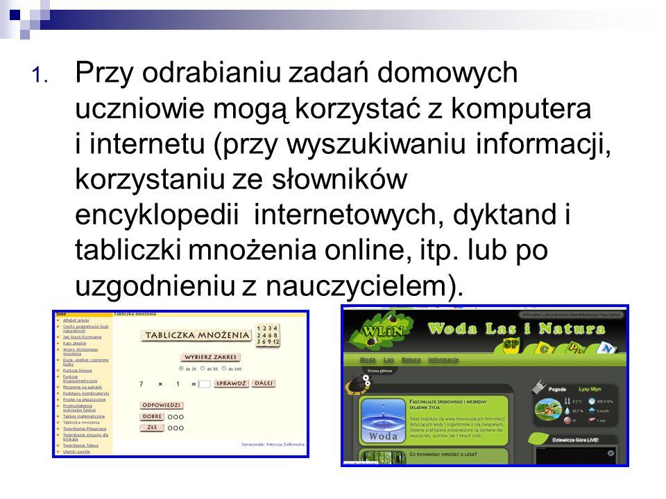 1. Przy odrabianiu zadań domowych uczniowie mogą korzystać z komputera i internetu (przy wyszukiwaniu informacji, korzystaniu ze słowników encyklopedi