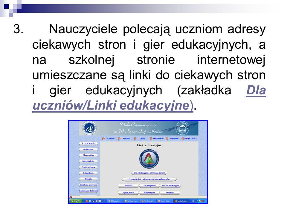 3. Nauczyciele polecają uczniom adresy ciekawych stron i gier edukacyjnych, a na szkolnej stronie internetowej umieszczane są linki do ciekawych stron