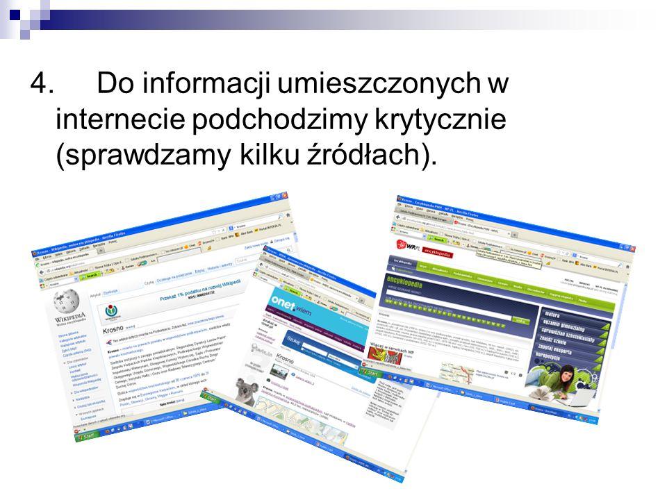 4. Do informacji umieszczonych w internecie podchodzimy krytycznie (sprawdzamy kilku źródłach).