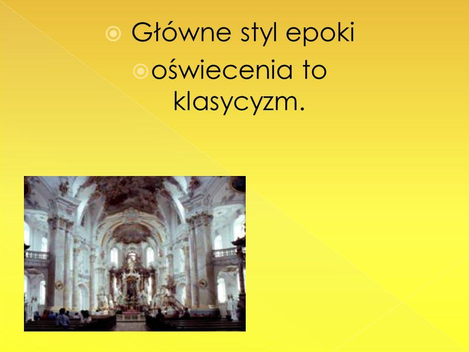 Główne styl epoki oświecenia to klasycyzm.