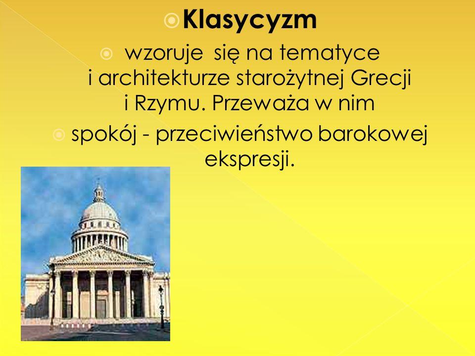 Klasycyzm wzoruje się na tematyce i architekturze starożytnej Grecji i Rzymu. Przeważa w nim spokój - przeciwieństwo barokowej ekspresji.