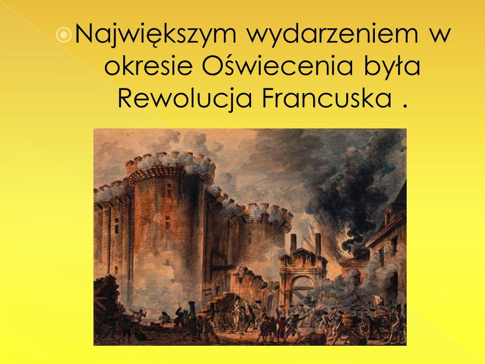 Największym wydarzeniem w okresie Oświecenia była Rewolucja Francuska.