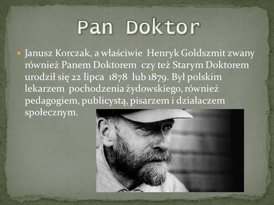 Janusz Korczak, a właściwie Henryk Goldszmit zwany również Panem Doktorem czy też Starym Doktorem urodził się 22 lipca 1878 lub 1879. Był polskim leka