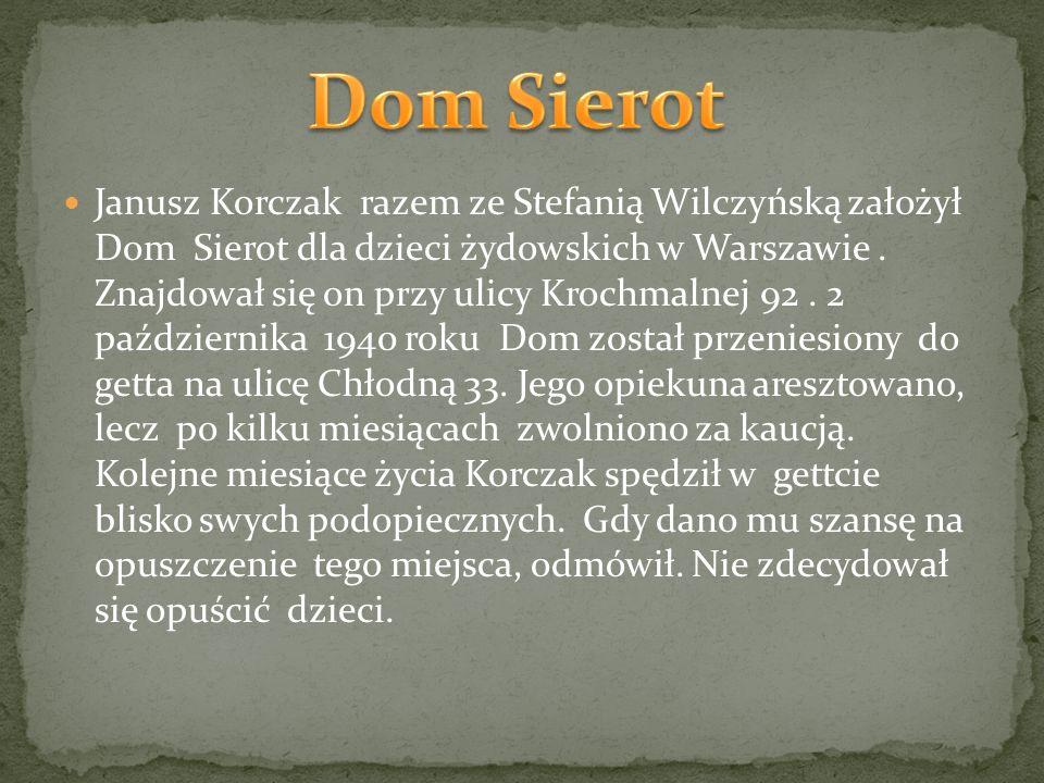 Janusz Korczak razem ze Stefanią Wilczyńską założył Dom Sierot dla dzieci żydowskich w Warszawie. Znajdował się on przy ulicy Krochmalnej 92. 2 paździ