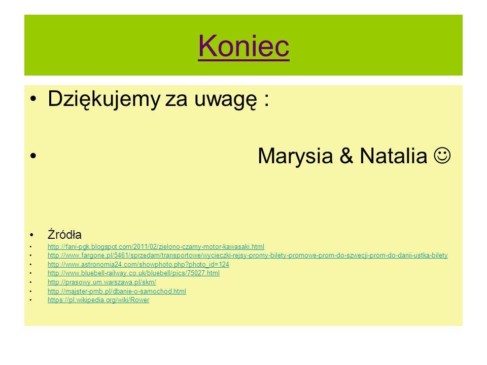 Koniec Dziękujemy za uwagę : Marysia & Natalia Źródła http://fani-pgk.blogspot.com/2011/02/zielono-czarny-motor-kawasaki.html http://www.fargone.pl/54