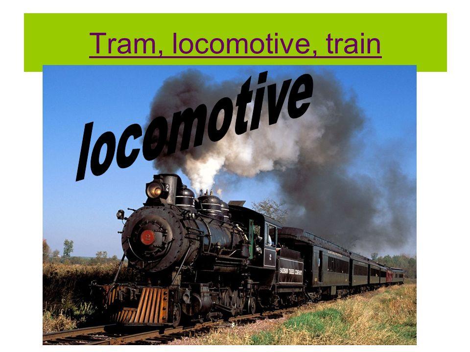 Tram, locomotive, train