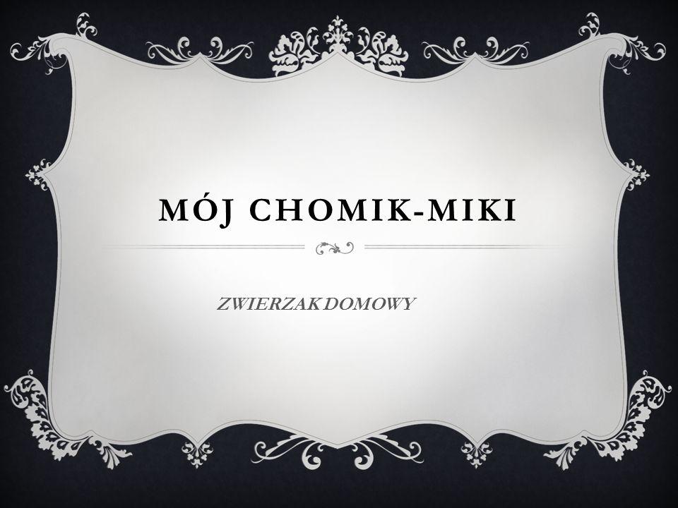 MÓJ CHOMIK-MIKI ZWIERZAK DOMOWY