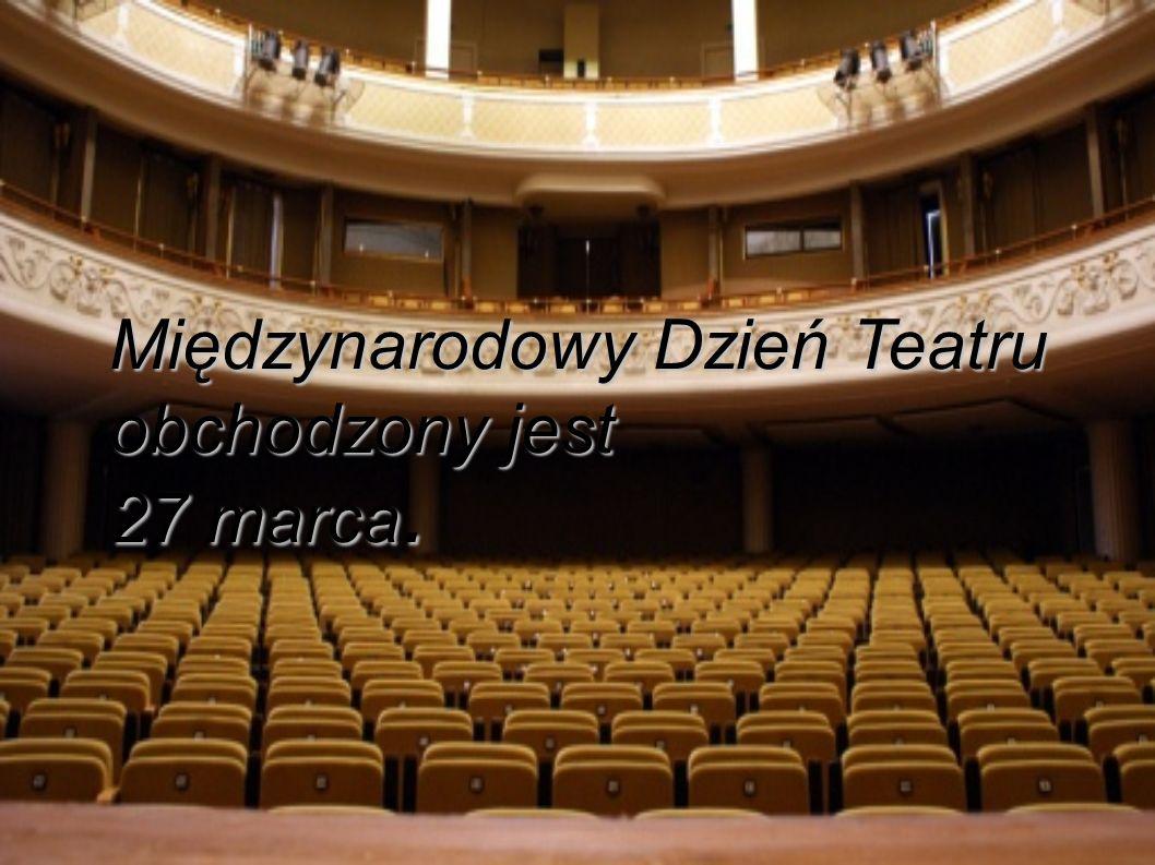 Międzynarodowy Dzień Teatru obchodzony jest 27 marca.
