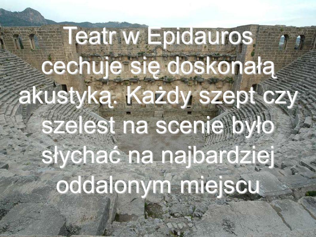 Teatr w Epidauros cechuje się doskonałą akustyką.