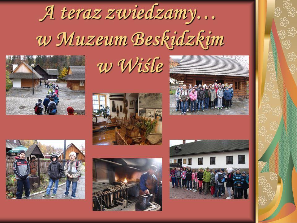 A teraz zwiedzamy… w Muzeum Beskidzkim w Wiśle