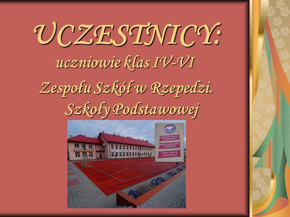 UCZESTNICY: uczniowie klas IV-VI uczniowie klas IV-VI Zespołu Szkół w Rzepedzi. Szkoły Podstawowej