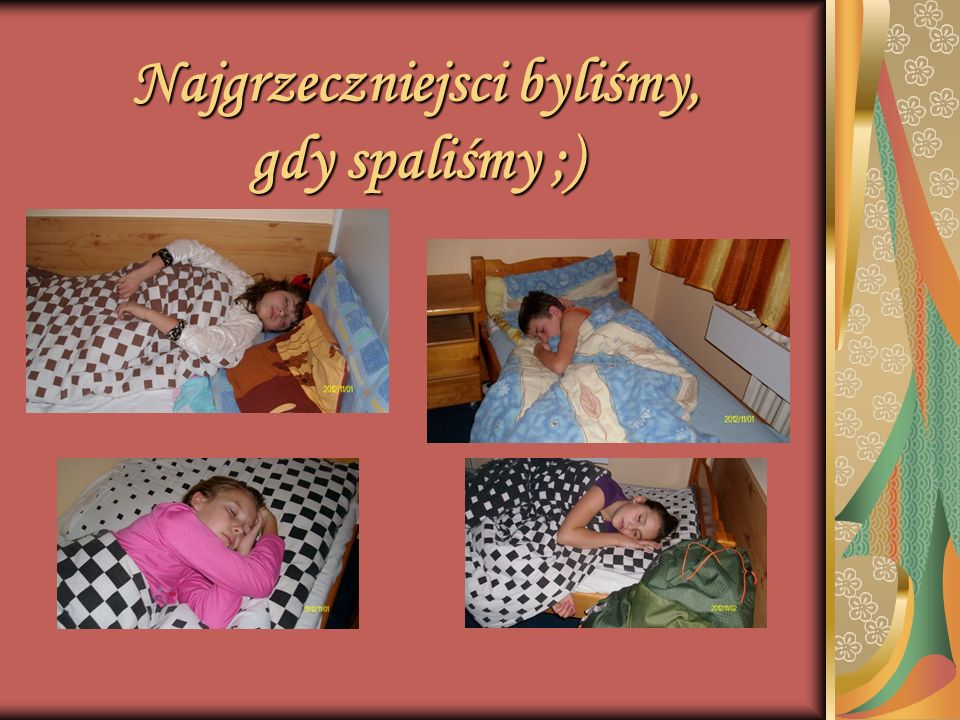 Najgrzeczniejsci byliśmy, gdy spaliśmy ;)