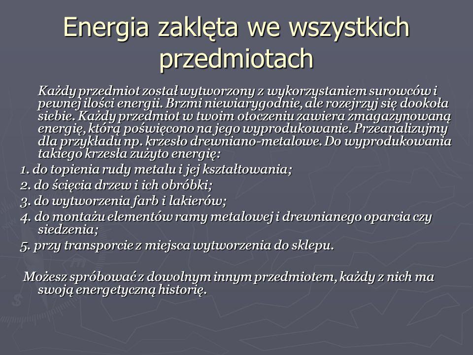 Energia zaklęta we wszystkich przedmiotach Każdy przedmiot został wytworzony z wykorzystaniem surowców i pewnej ilości energii. Brzmi niewiarygodnie,