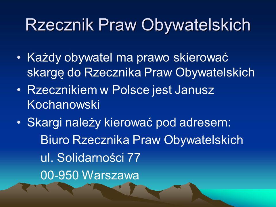 Każdy obywatel ma prawo skierować skargę do Rzecznika Praw Obywatelskich Rzecznikiem w Polsce jest Janusz Kochanowski Skargi należy kierować pod adres