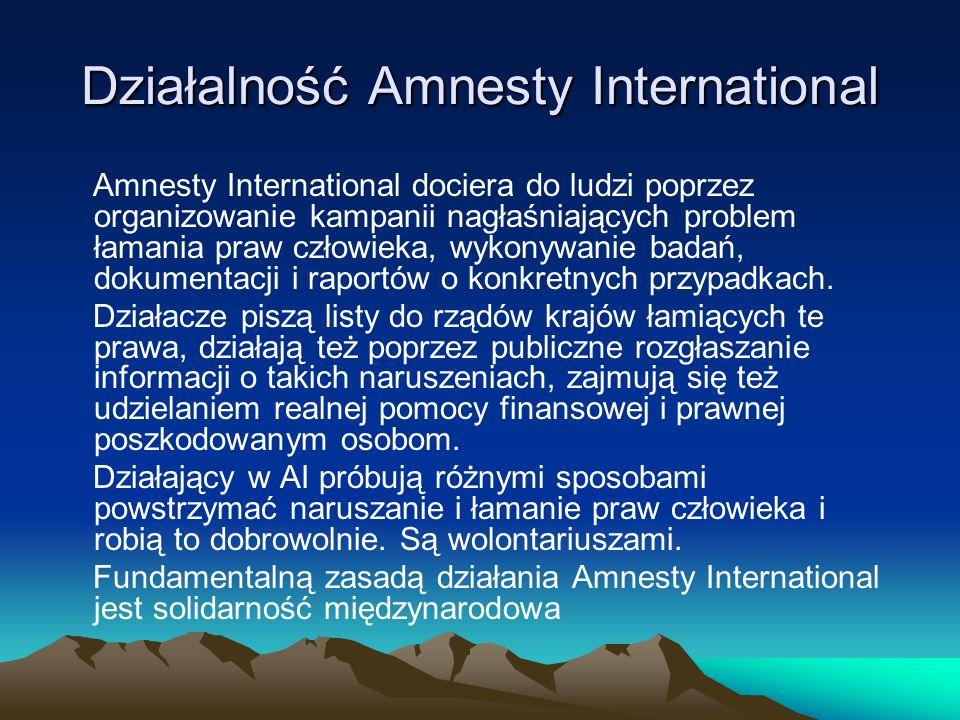 Działalność Amnesty International Amnesty International dociera do ludzi poprzez organizowanie kampanii nagłaśniających problem łamania praw człowieka