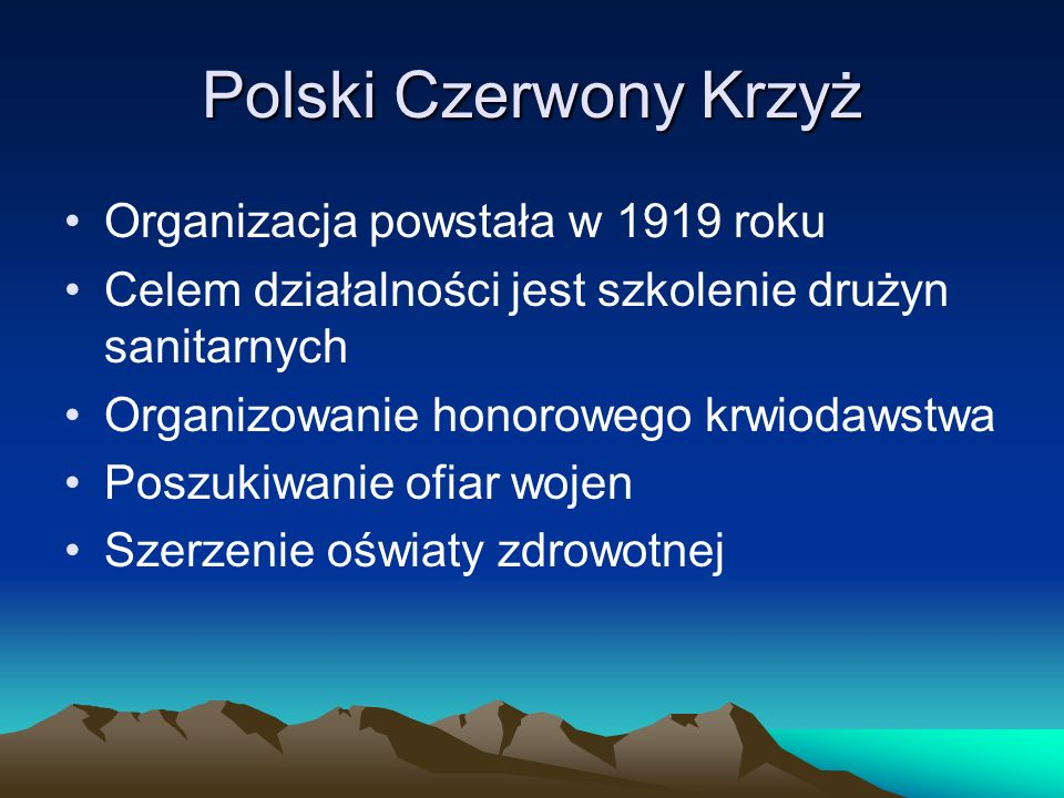Polski Czerwony Krzyż Organizacja powstała w 1919 roku Celem działalności jest szkolenie drużyn sanitarnych Organizowanie honorowego krwiodawstwa Posz