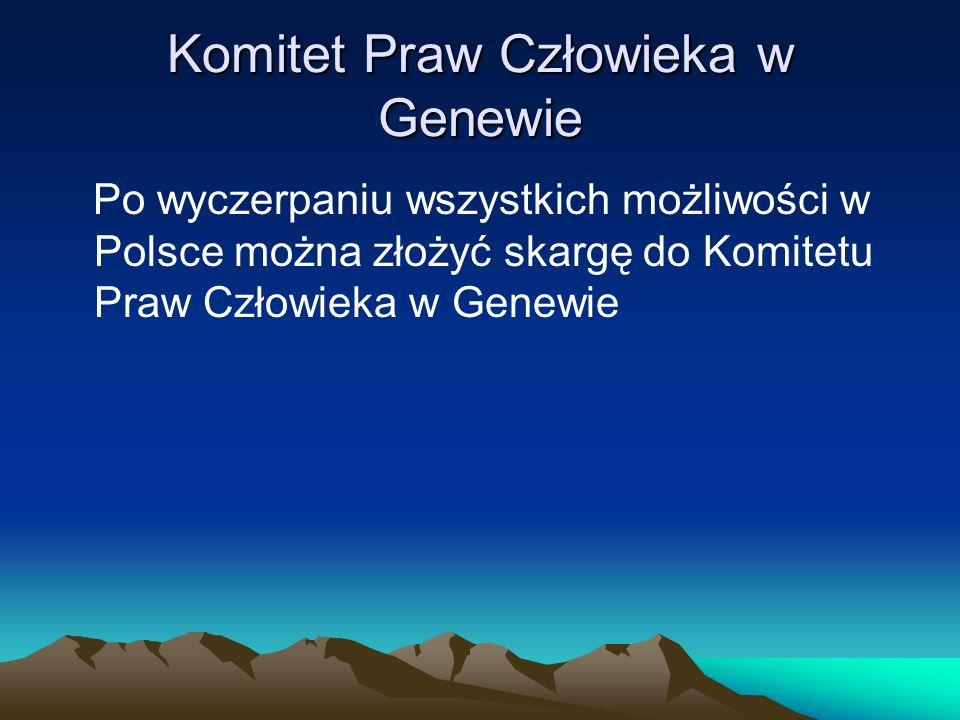 Komitet Praw Człowieka w Genewie Po wyczerpaniu wszystkich możliwości w Polsce można złożyć skargę do Komitetu Praw Człowieka w Genewie