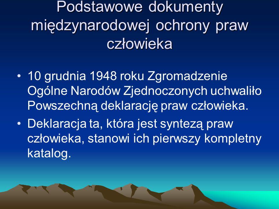 Podstawowe dokumenty międzynarodowej ochrony praw człowieka 10 grudnia 1948 roku Zgromadzenie Ogólne Narodów Zjednoczonych uchwaliło Powszechną deklar