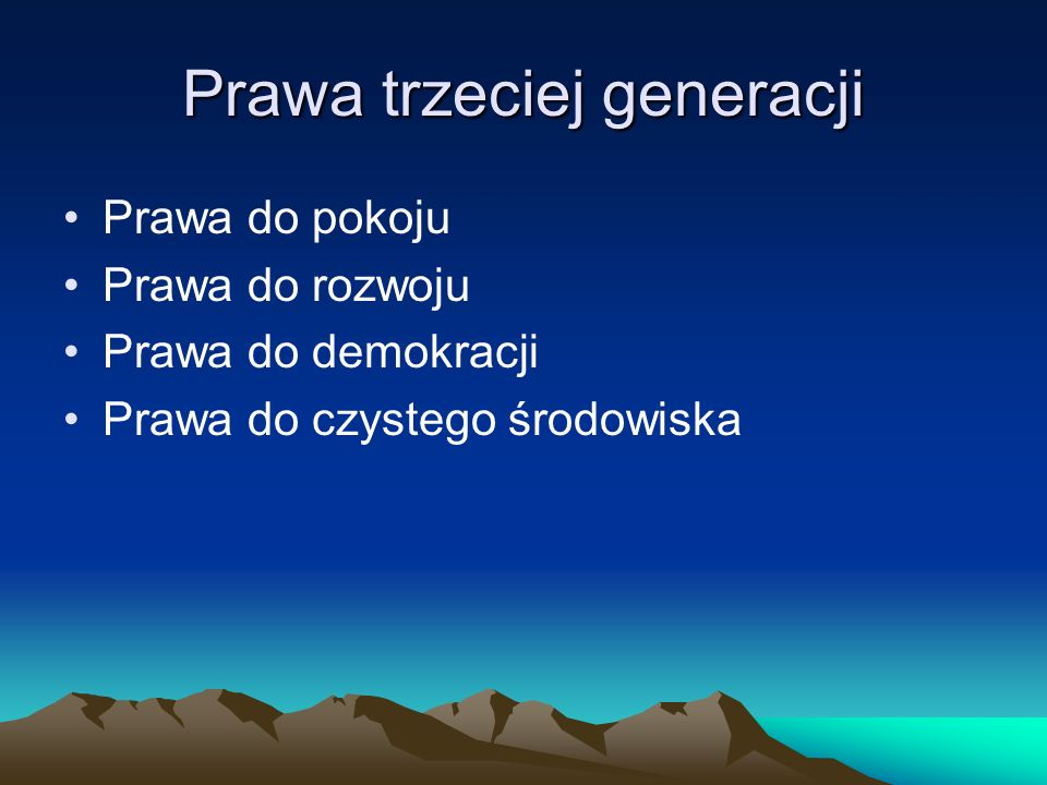 Prawa trzeciej generacji Prawa do pokoju Prawa do rozwoju Prawa do demokracji Prawa do czystego środowiska