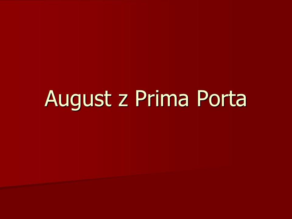 August z Prima Porta- jest to marmurowy posąg cesarza Augusta odnaleziony po 20 r.p.n.e.