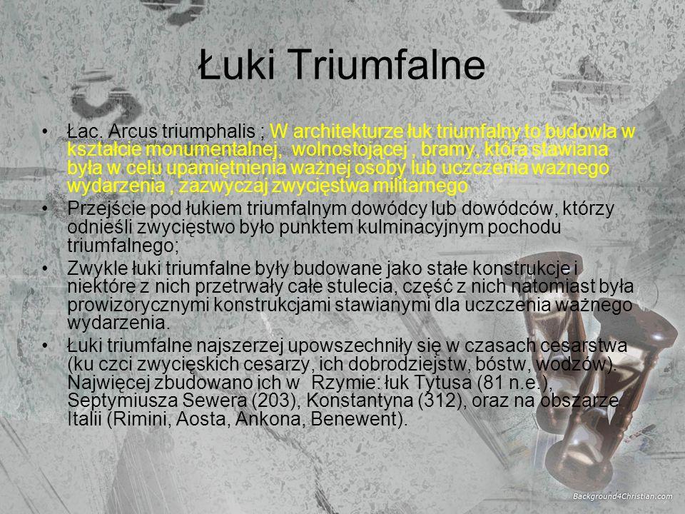 Łuki Triumfalne Łac. Arcus triumphalis ; W architekturze łuk triumfalny to budowla w kształcie monumentalnej, wolnostojącej, bramy, która stawiana był