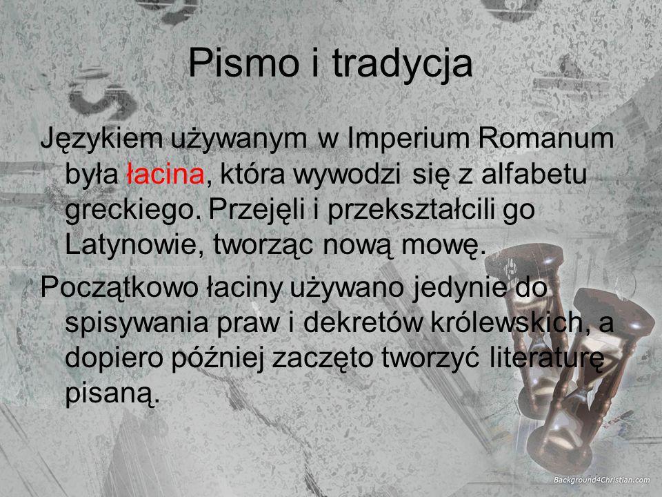Pismo i tradycja Językiem używanym w Imperium Romanum była łacina, która wywodzi się z alfabetu greckiego. Przejęli i przekształcili go Latynowie, two