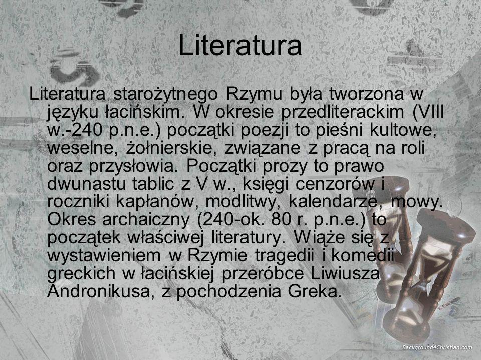 Literatura Literatura starożytnego Rzymu była tworzona w języku łacińskim. W okresie przedliterackim (VIII w.-240 p.n.e.) początki poezji to pieśni ku