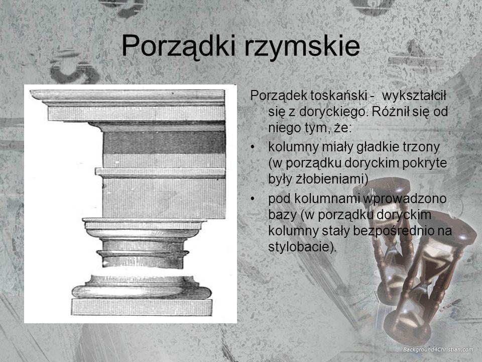 Porządki rzymskie Porządek spiętrzony - czyli spiętrzenie porządków architektonicznych, wprowadzenie w jednym obiekcie, na kilku kondygnacjach, porządków reprezentujących kolejno: porządek dorycki, joński, koryncki.